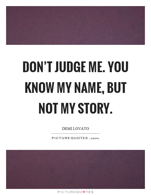 Dont Judge Me You Know My Name But Not My Story Picture Quotes