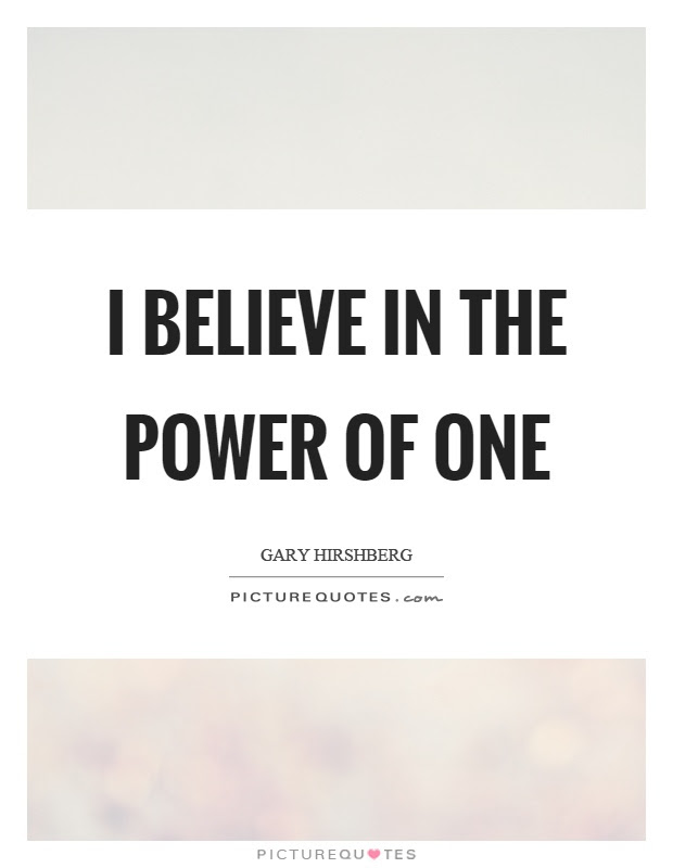 I Believe In The Power Of One Picture Quotes