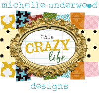 this crazy life...michelle underwood designs