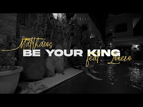 Be Your King by Matthaios feat. Lonezo [Official Lyric Video]