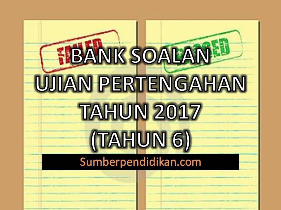 Bank Soalan Ujian Pertengahan Tahun bagi Tahun 6 2017