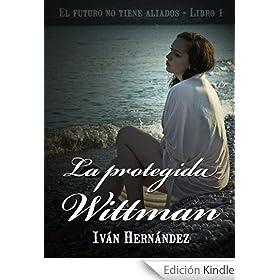 LA PROTEGIDA WITTMAN (gran suspense, misterios increíbles, secretos inconfesables, amor verdadero)
