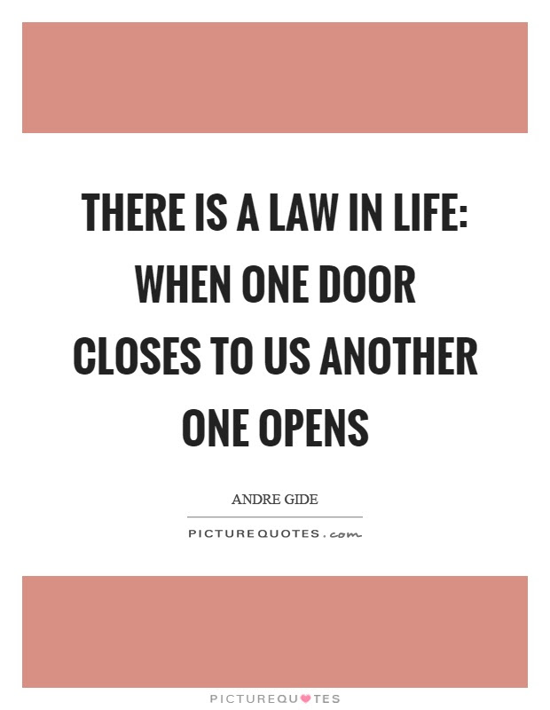 There Is A Law In Life When One Door Closes To Us Another One