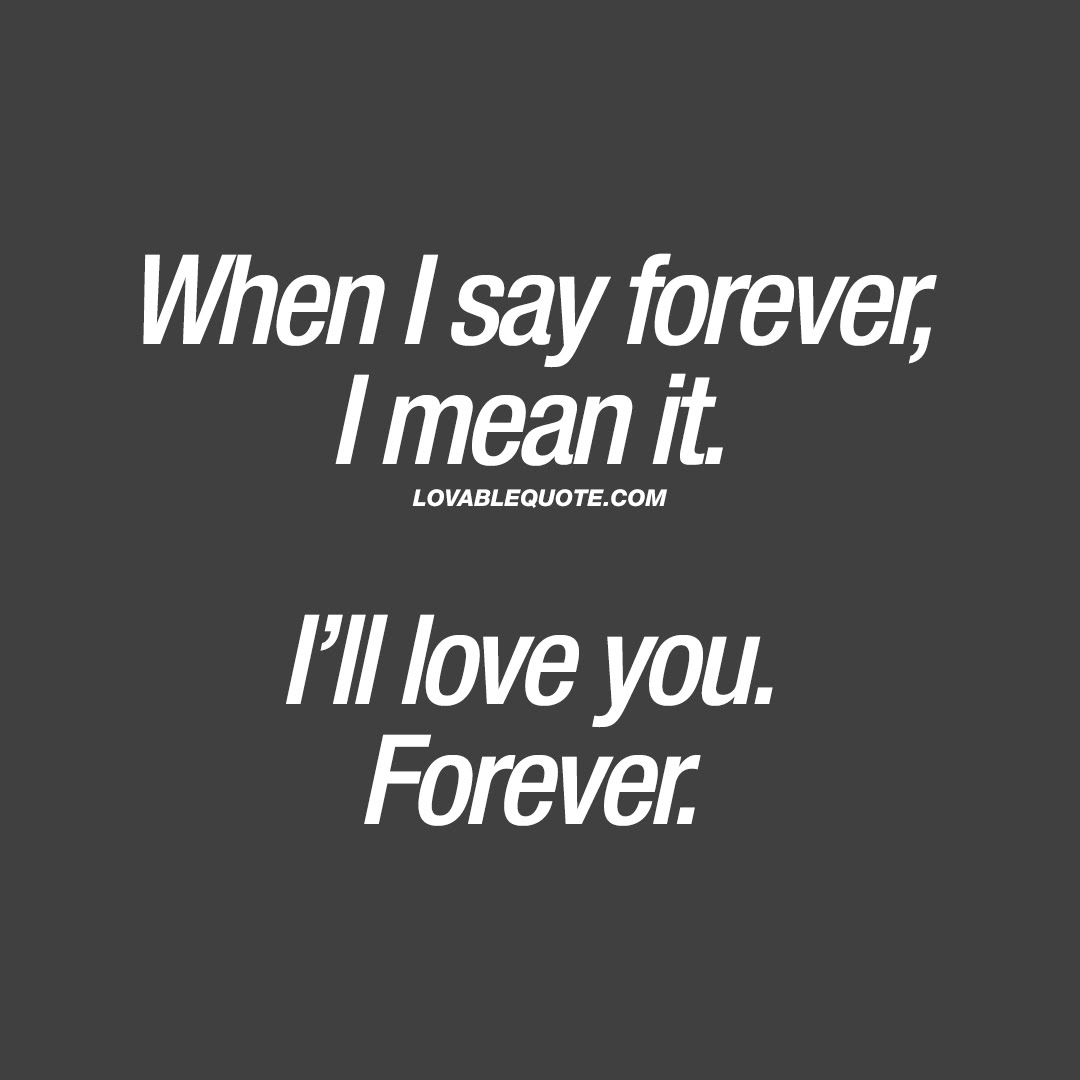 When I Say Forever I Mean It Ill Love You Forever Quotes For