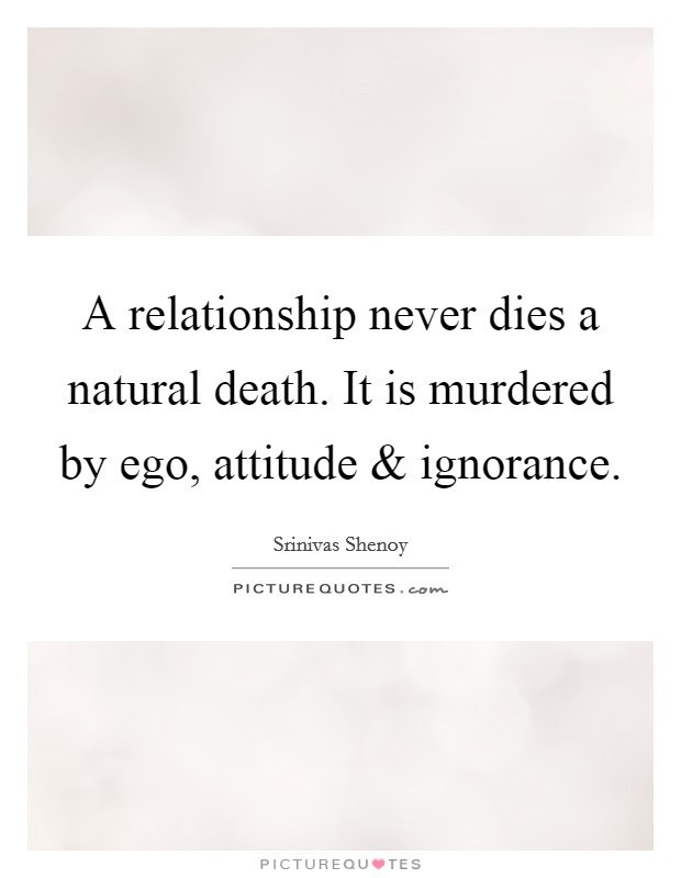 A Relationship Never Dies A Natural Death It Is Murdered By
