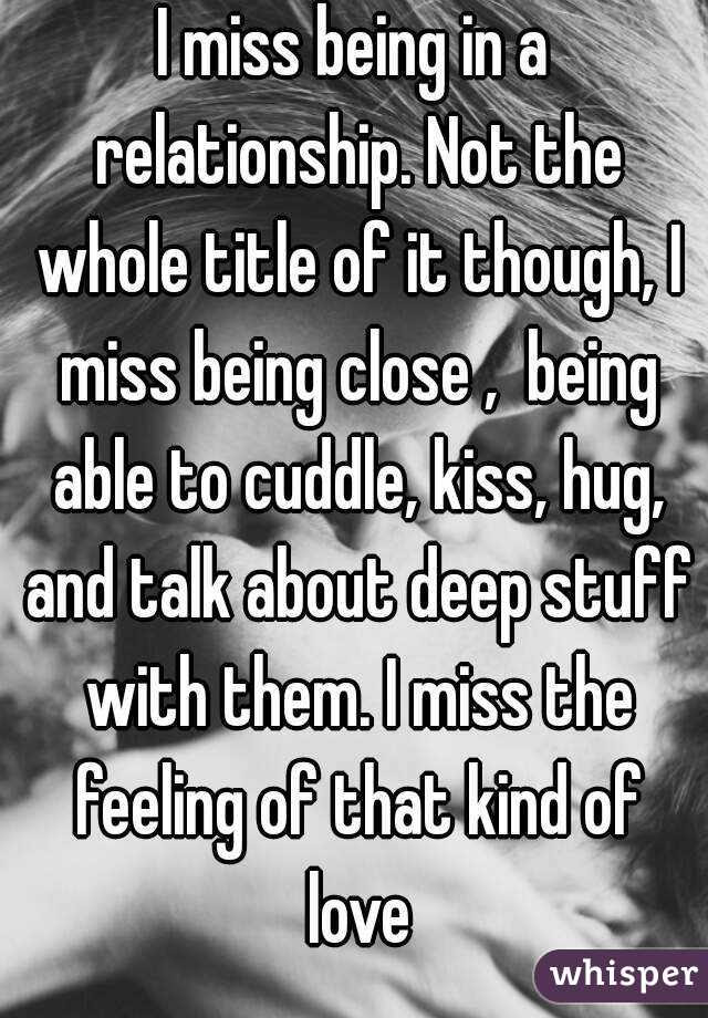 I Miss Being In A Relationship Not The Whole Title Of It Though I