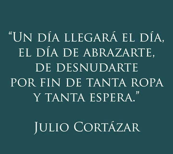 Resultado De Imagen Para Julio Cortazar Frases Amor T