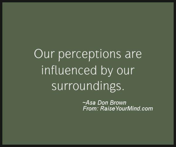Motivational Inspirational Quotes Our Perceptions Are Influenced