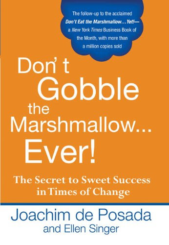 Don't Gobble the Marshmallow...Ever!: The Secret to Sweet Success in Times of Change by Joachim de Posada