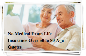 Life Insurance Over 50 to 80 No Medical Exam Compare Quotes