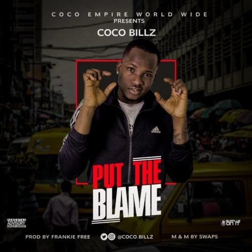 "MUSIC: Coco Billz – ""Put The Blame"" (Prod. by Frankie Free)"