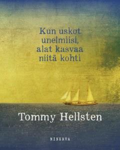 Kirja: Kun uskot unelmiisi, alat kasvaa niitä kohti (Tommy Hellsten)