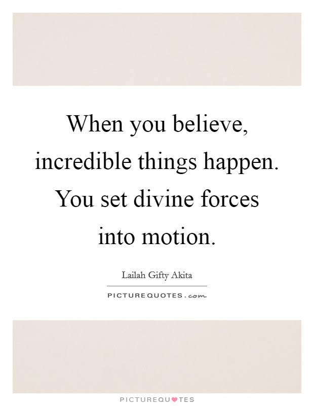 When You Believe Incredible Things Happen You Set Divine