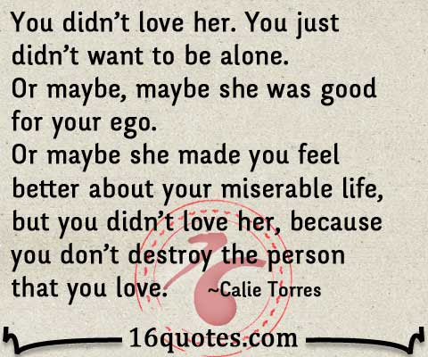 Because You Dont Destroy The Person That You Love