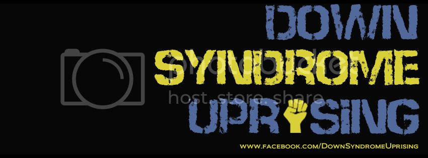 Down Syndrome Uprising.  Join the Revolution!
