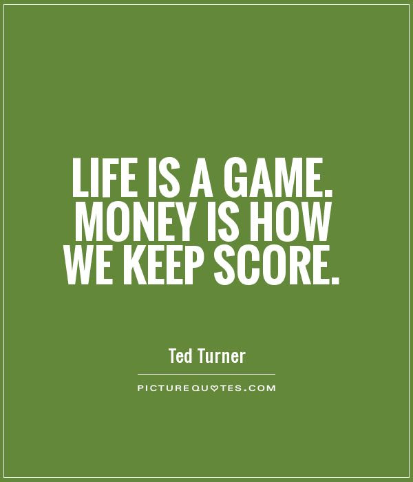 Life Is A Game Money Is How We Keep Score Picture Quotes