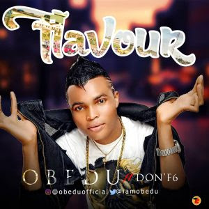 Download Music Mp3:- Obedu Ft Don F6 – Flavour