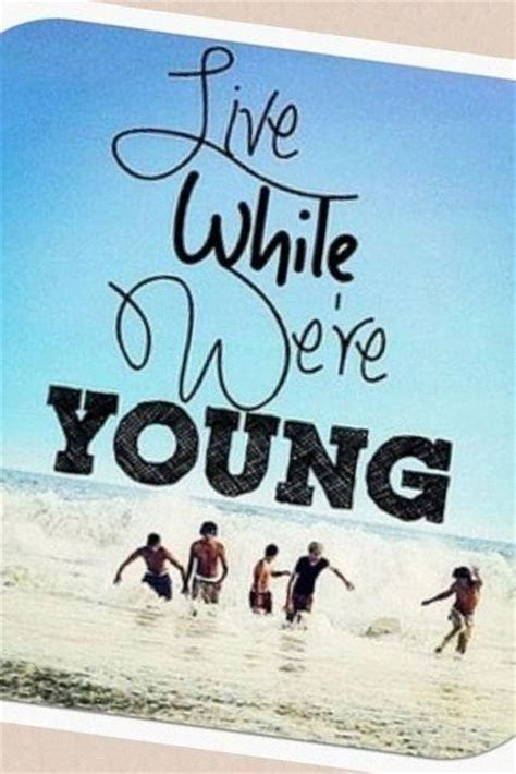 Live It Up While Youre Young Quotes