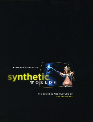 Synthetic Worlds: The Business and Culture of Online Games by Edward Castronova