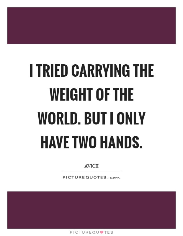 I Tried Carrying The Weight Of The World But I Only Have Two