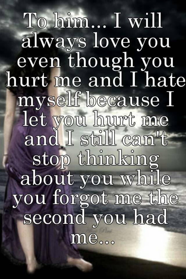 To Him I Will Always Love You Even Though You Hurt Me And I Hate