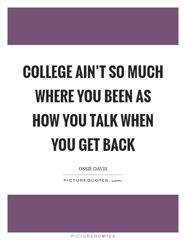 College Aint So Much Where You Been As How You Talk When You