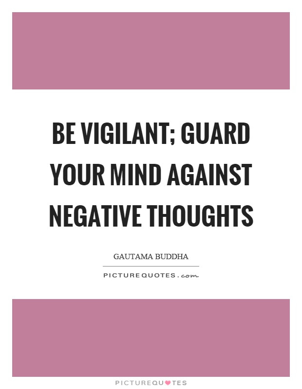 Be Vigilant Guard Your Mind Against Negative Thoughts Picture Quotes