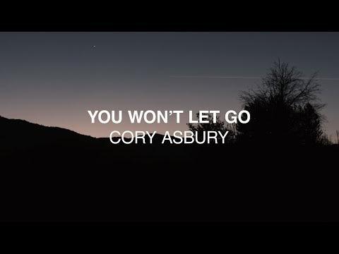 You Won't Let Go Lyrics - Cory Asbury