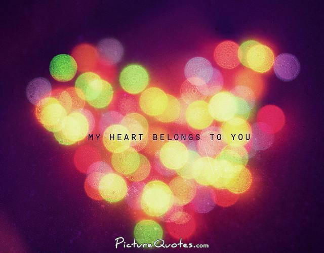My Heart Belongs To You Picture Quotes