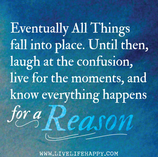 Eventually All Things Fall Into Place Live Life Happy