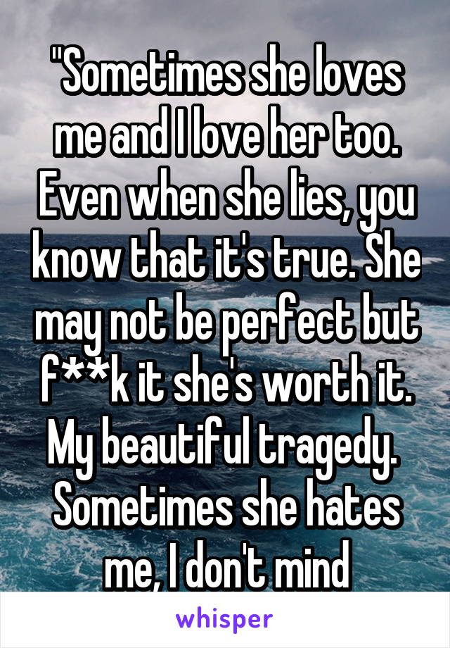 Sometimes She Loves Me And I Love Her Too Even When She Lies You