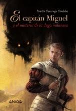El capitán Miguel y el misterio de la daga milanesa Martín Casariego Córdoba