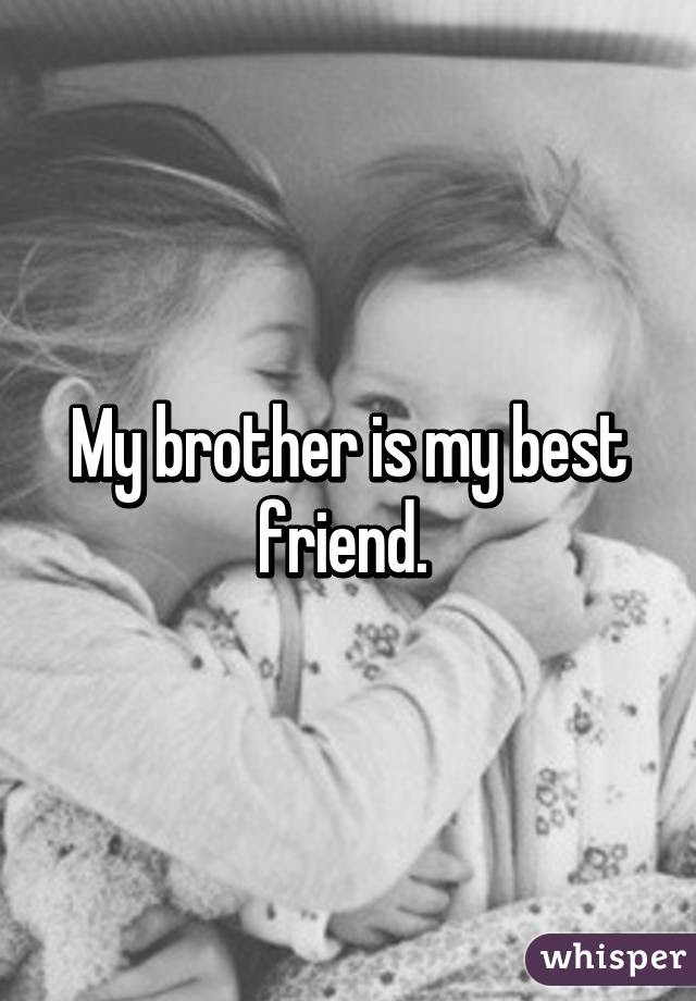 My Brother Is My Best Friend