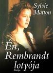 Sylvie Matton: Én, Rembrandt lotyója