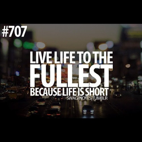Live Life To The Fullest Quotes Tumblr Live Life To The Fullest