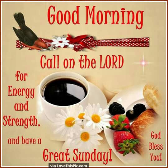 Good Morning Call On The Lord Have A Great Sunday Pictures Photos