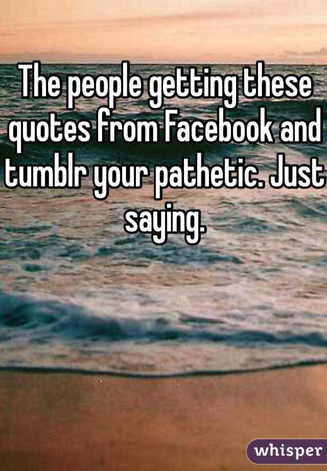 The People Getting These Quotes From Facebook And Tumblr Your