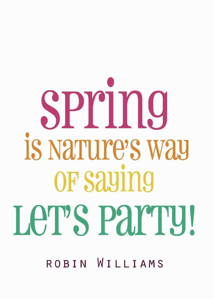 Spring is nature's way of saying let's party! #Quote Robin Williams