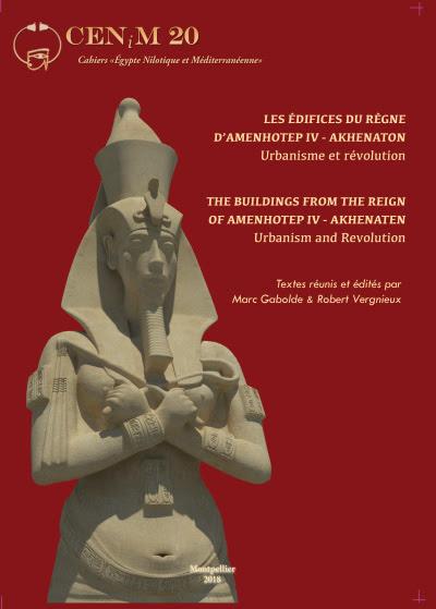 Textes réunis et édités par Marc Gabolde & Robert Vergnieux,  Les édifices du règne d'Amenhotep IV - Akhenaton. Urbanisme et révolution