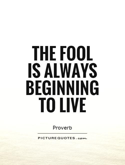 The Fool Is Always Beginning To Live Picture Quotes