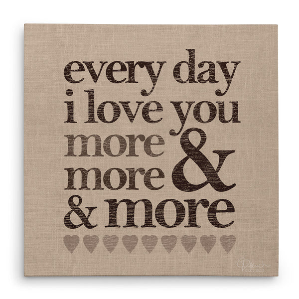 Every Day I Love You More More More Canvas Print Jennifer
