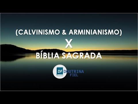 Calvinismo X Arminianismo X Bíblia Sagrada