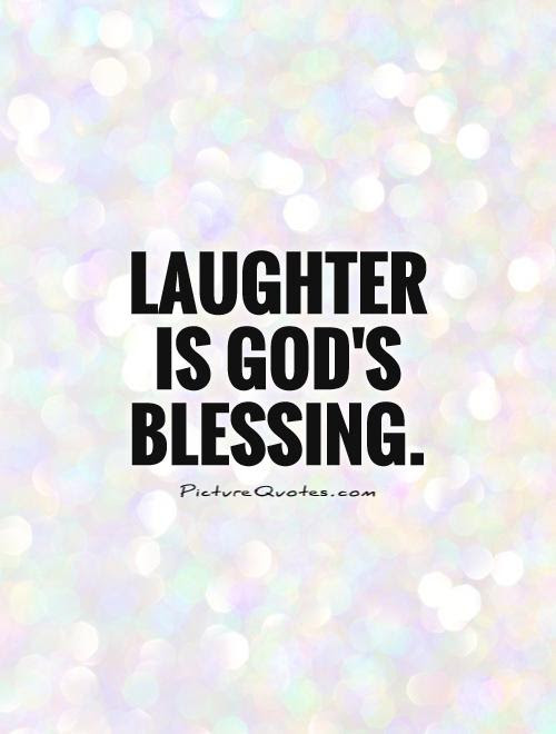 Laughter Is Gods Blessing Picture Quotes