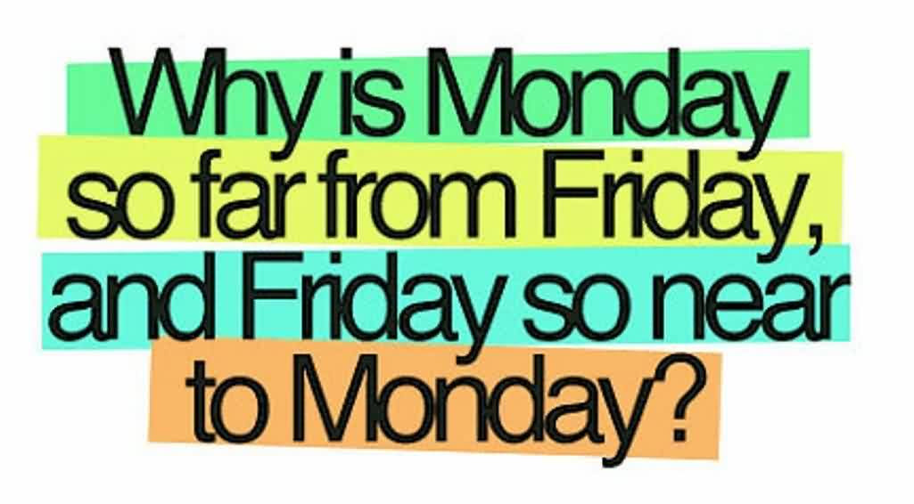 Best Funny Tumblr Quotes For Facebook Why Is Monday So Far From