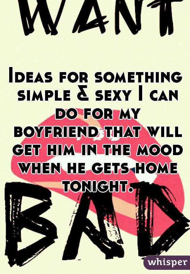 Ideas For Something Simple Sexy I Can Do For My Boyfriend That