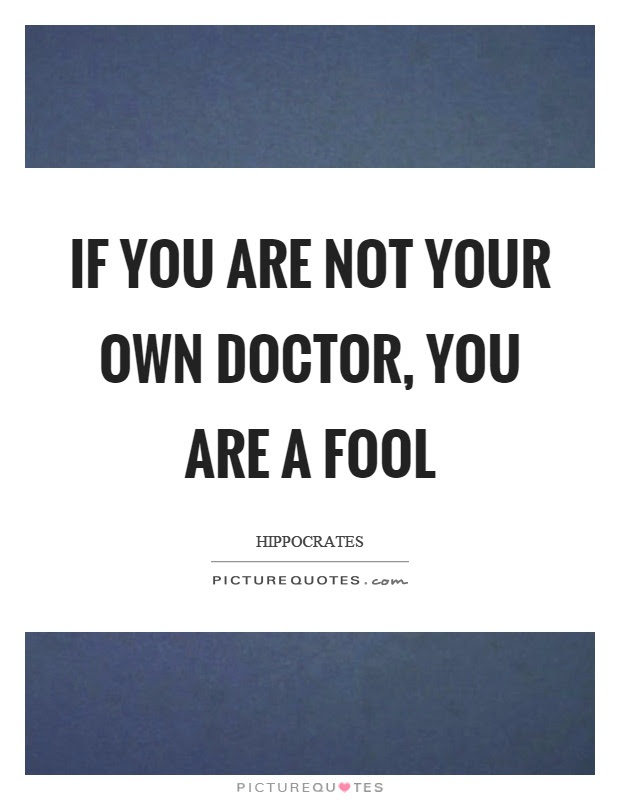 If You Are Not Your Own Doctor You Are A Fool Picture Quotes