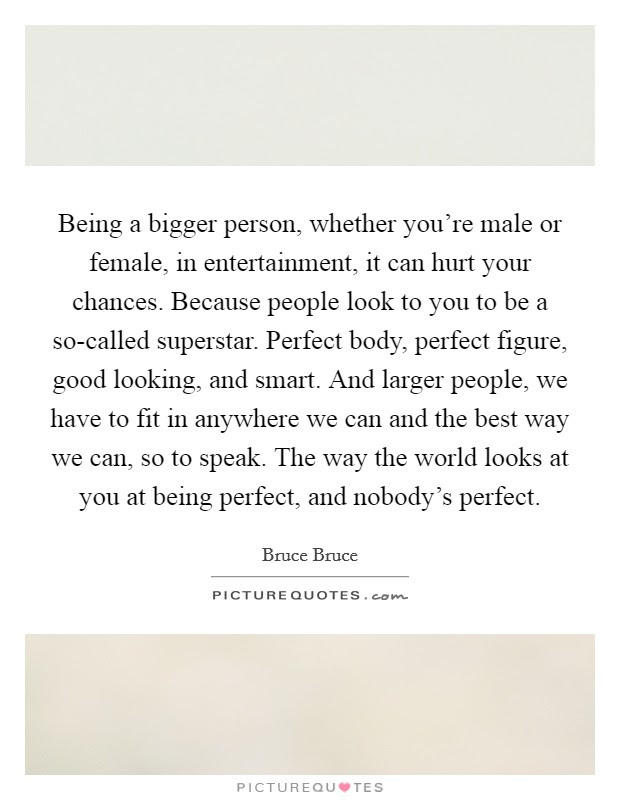 Being A Bigger Person Whether Youre Male Or Female In