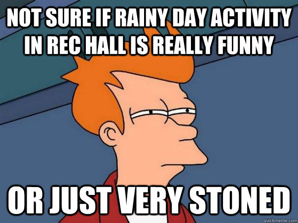 Not Sure If Rainy Day Activity In Rec Hall Is Really Funny Or Just