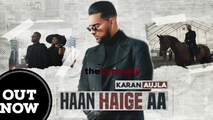 Haan Haige Aa Lyrics - Karan Aujla ft Gurlez Akhtar