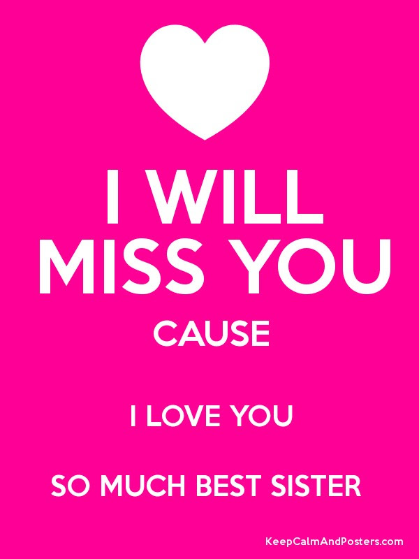 I Will Miss You Cause I Love You So Much Best Sister Keep Calm And